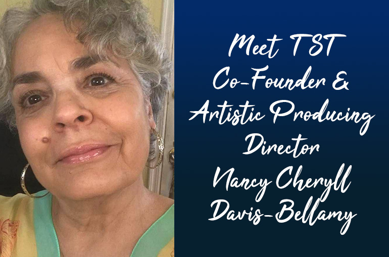 White cursive on a blue to black gradient box reads Meet TST Co-Founder and Artistic Producing Director Nancy Cheryll Davis-Bellamy. Nancy is a fair skinned Black woman of a certain age with silver hair.