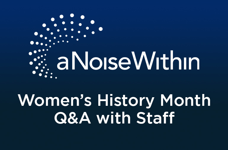 A Noise Within Women's History Month Q&A with Staff