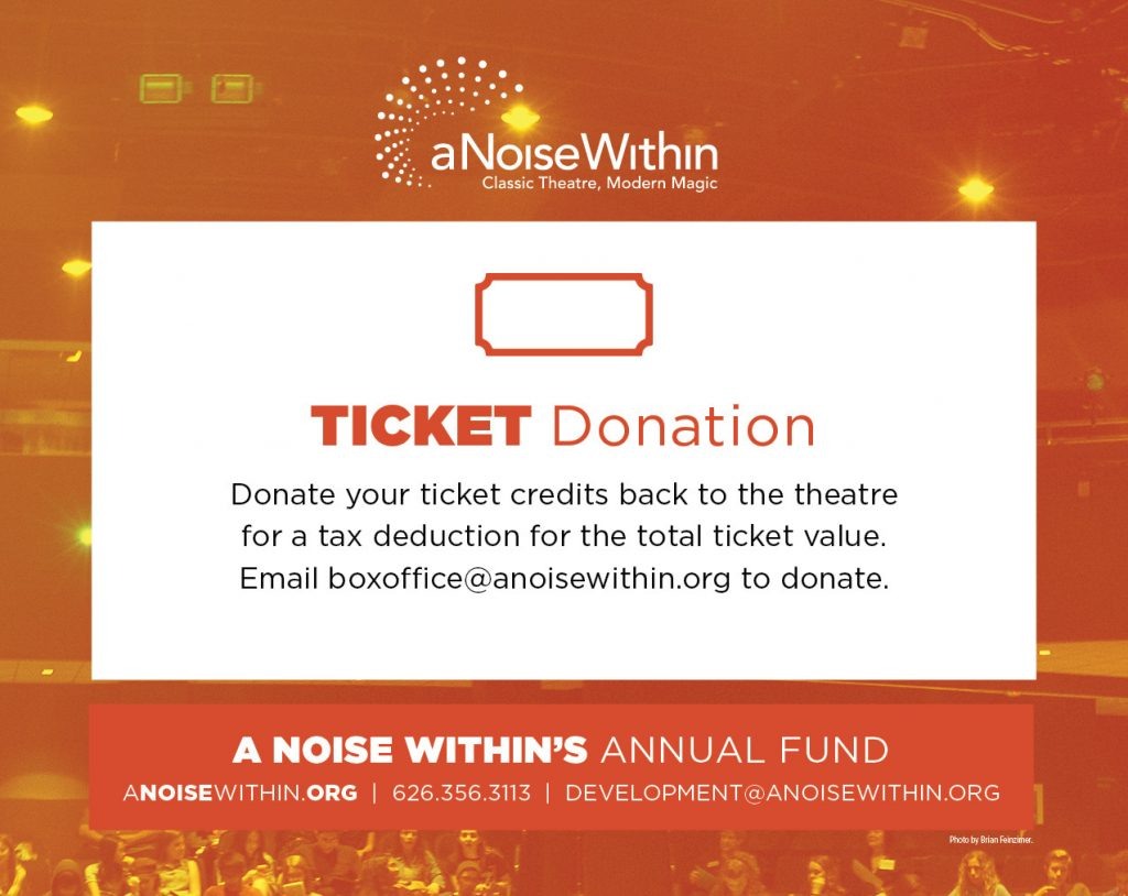 Ticket Donation. Donate your tickets back to the theatre for a tax deduction for the total ticket value. Email boxoffice@anoisewithin.org to donate.